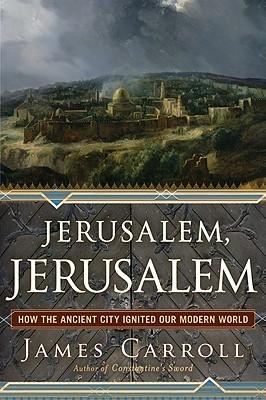 [PDF] [EPUB] Jerusalem, Jerusalem: How the Ancient City Ignited Our Modern World Download by James Carroll