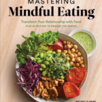 [PDF] [EPUB] Mastering Mindful Eating: Transform Your Relationship with Food, Plus 30 Recipes to Engage the Senses Download