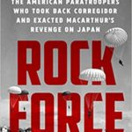 [PDF] [EPUB] Rock Force: The American Paratroopers Who Took Back Corregidor and Exacted MacArthur's Revenge on Japan Download
