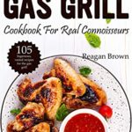 [PDF] [EPUB] The ultimate gas grill cookbook for real connoisseurs: 105 ingenious, varied recipes for the gas grill Download
