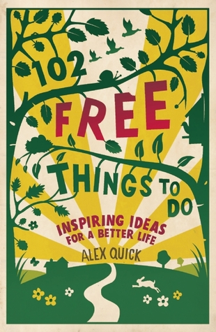 [PDF] [EPUB] 102 Free Things to Do: Inspiring Ideas for a Better Life Download by Alex Quick