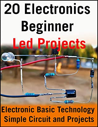 [PDF] [EPUB] 20 Electronics Beginner Led Projects: Electronic Basic Technology Simple Circuit and Projects Download by Nithukanth Sooriyan
