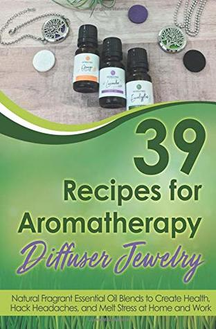 [PDF] [EPUB] 39 Recipes for Aromatherapy Diffuser Jewelry Download by Lauren Gamble