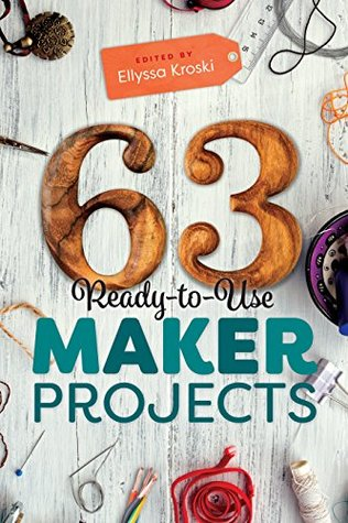 [PDF] [EPUB] 63 Ready-to-Use Maker Projects Download by Ellyssa Kroski