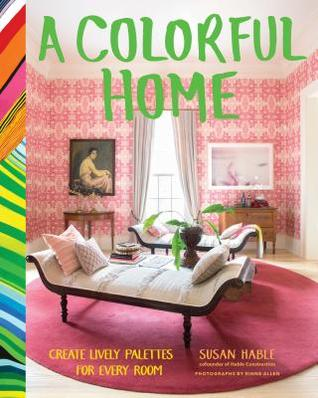 [PDF] [EPUB] A Colorful Home: Create Lively Palettes for Every Room Download by Susan Hable