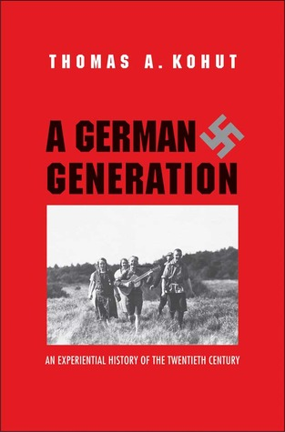 [PDF] [EPUB] A German Generation: An Experiential History of the Twentieth Century Download by Thomas A. Kohut