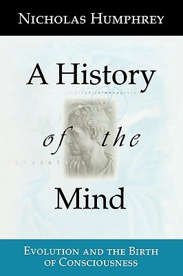 [PDF] [EPUB] A History of the Mind: Evolution and the Birth of Consciousness Download by Nicholas Humphrey