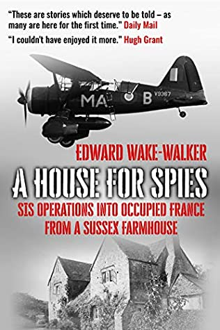 [PDF] [EPUB] A House For Spies: SIS Operations into Occupied France from a Sussex Farmhouse Download by Edward Wake-Walker
