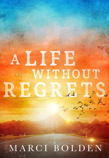 [PDF] [EPUB] A Life Without Regrets (A Life Without #3) Download by Marci Bolden