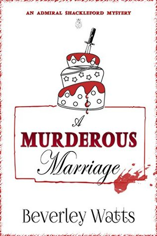 [PDF] [EPUB] A Murderous Marriage (Admiral Shackleford Mystery #2) Download by Beverley Watts