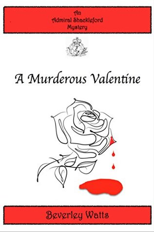 [PDF] [EPUB] A Murderous Valentine (Admiral Shackleford Mystery #1) Download by Beverley Watts