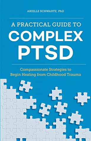 [PDF] [EPUB] A Practical Guide to Complex PTSD: Compassionate Strategies to Begin Healing from Childhood Trauma Download by Arielle Schwartz