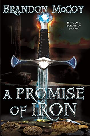 [PDF] [EPUB] A Promise of Iron: Echoes of Illyria: Book One Download by Brandon  McCoy