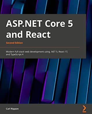 [PDF] [EPUB] ASP.NET Core 5 and React - Second Edition: Modern full-stack web development using .NET 5, React 17, and TypeScript 4 Download by Carl Rippon