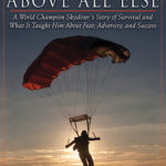 [PDF] [EPUB] Above All Else: A World Champion Skydiver's Story of Survival and What It Taught Him About Fear, Adversity, and Success Download