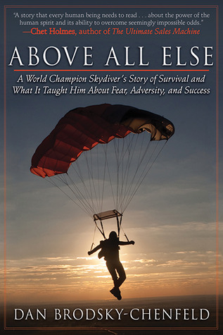 [PDF] [EPUB] Above All Else: A World Champion Skydiver's Story of Survival and What It Taught Him About Fear, Adversity, and Success Download by Dan Brodsky-Chenfeld