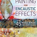 [PDF] [EPUB] Acrylic Painting for Encaustic Effects: 45 Wax Free Techniques Download