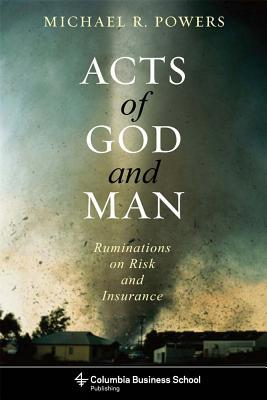 [PDF] [EPUB] Acts of God and Man: Ruminations on Risk and Insurance Download by Michael R. Powers