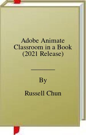 [PDF] [EPUB] Adobe Animate Classroom in a Book (2021 Release) Download by Russell Chun