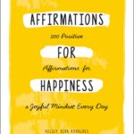[PDF] [EPUB] Affirmations for Happiness: 200 Positive Affirmations for a Joyful Mindset Every Day Download