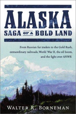 [PDF] [EPUB] Alaska: Saga of a Bold Land Download by Walter R. Borneman