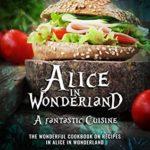 [PDF] [EPUB] Alice in Wonderland; A fantastic Cuisine: The Wonderful Cookbook on recipes in Alice in Wonderland Download