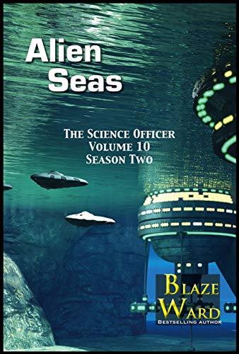 [PDF] [EPUB] Alien Seas (The Science Officer, #10) Download by Blaze Ward