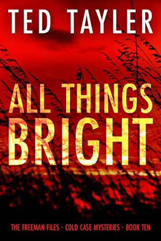 [PDF] [EPUB] All Things Bright: The Freeman Files Series: Book 10 Download by Ted Tayler