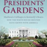 [PDF] [EPUB] All the Presidents' Gardens: Madison's Cabbages to Kennedy's Roses-How the White House Grounds Have Grown with America Download
