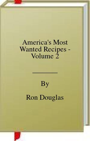 [PDF] [EPUB] America's Most Wanted Recipes - Volume 2 Download by Ron Douglas