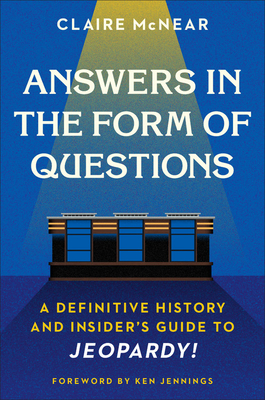 [PDF] [EPUB] Answers in the Form of Questions: A Definitive History and Insider's Guide to Jeopardy! Download by Claire McNear