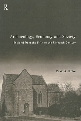 [PDF] [EPUB] Archaeology, Economy and Society: England from the Fifth to the Fifteenth Century Download by David Hinton