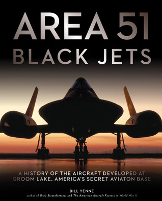 [PDF] [EPUB] Area 51 - Black Jets: A History of the Aircraft Developed at Groom Lake, America's Secret Aviation Base Download by Bill Yenne