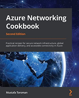 [PDF] [EPUB] Azure Networking Cookbook: Practical recipes for secure network infrastructure, global application delivery, and accessible connectivity in Azure, 2nd Edition Download by Mustafa Toroman