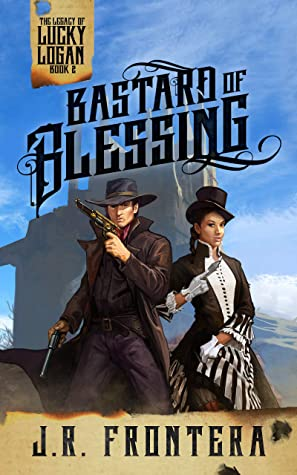 [PDF] [EPUB] Bastard of Blessing (The Legacy of Lucky Logan #2) Download by J.R. Frontera