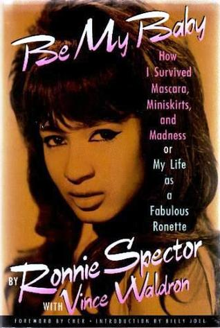 [PDF] [EPUB] Be My Baby: How I Survived Mascara, Miniskirts, and Madness, or My Life As a Fabulous Ronette Download by Ronnie Spector