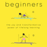[PDF] [EPUB] Beginners: The Joy and Transformative Power of Lifelong Learning Download