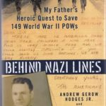 [PDF] [EPUB] Behind Nazi Lines: My Father's Heroic Quest to Save 149 World War II POWs Download