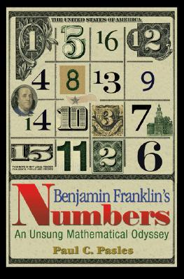 [PDF] [EPUB] Benjamin Franklin's Numbers: An Unsung Mathematical Odyssey Download by Paul C. Pasles