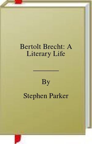 [PDF] [EPUB] Bertolt Brecht: A Literary Life Download by Stephen Parker
