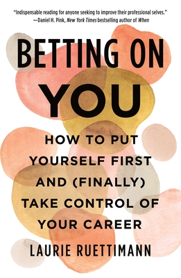 [PDF] [EPUB] Betting on You: How to Put Yourself First and (Finally) Take Control of Your Career Download by Laurie Ruettimann