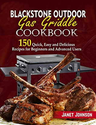 [PDF] [EPUB] Blackstone Outdoor Gas Griddle Cookbook: 150 Quick, Easy and Delicious Recipes for Beginners and Advanced Users Download by Janet Johnson