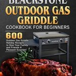 [PDF] [EPUB] Blackstone Outdoor Gas Griddle Cookbook For Beginners: 600 Outdoor Gas Griddle Holiday Recipes to Give Your Family and Friends A Pleasant Surprise! Download