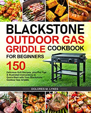 [PDF] [EPUB] Blackstone Outdoor Gas Griddle Cookbook for Beginners: 150 Delicious Grill Recipes, plus Pro Tips and Illustrated Instructions to Quick-Start with Your Blackstone Outdoor Gas Griddle Download by Dolores M. Lykes