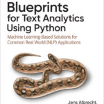 [PDF] [EPUB] Blueprints for Text Analytics Using Python: Machine Learning-Based Solutions for Common Real World (Nlp) Applications Download