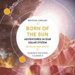 [PDF] [EPUB] Born of the Sun: Adventures in Our Solar System (British Library Science Fiction Classics Book 14) Download