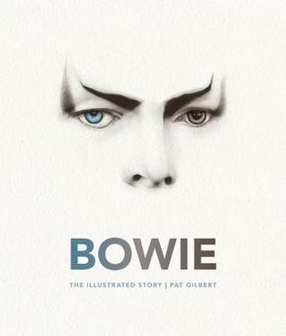 [PDF] [EPUB] Bowie: The Illustrated Story Download by Pat Gilbert