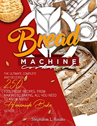 [PDF] [EPUB] Bread Machine Cookbook : The Ultimate, Complete and Delicious 250 Foolproof Recipes. From Making to Baking, All You Need to Know About Homemade Bake is here Download by Stephanie L. Rosato