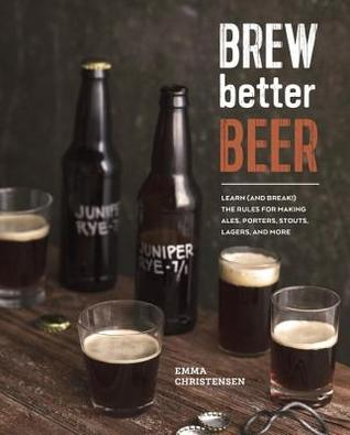 [PDF] [EPUB] Brew Better Beer: Learn (and Break!) the Rules for Making IPAs, Sours, Belgian Beers, Porters, Barleywines, Lagers, Ancient Ales, and Gluten-Free Beers Download by Emma Christensen