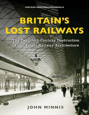 [PDF] [EPUB] Britain's Lost Railways: A Commemoration of our finest railway architecture Download by John Minnis